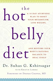 The Hot Belly Diet: A 30-Day Ayurvedic Plan to Reset Your Metabolism, Lose Weight, and Restore Your Body's Natural Balance...
