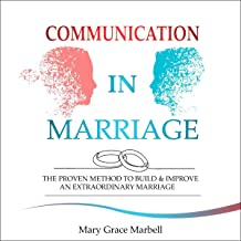 Communication in Marriage: The Proven Method to Build & Improve an Extraordinary Marriage