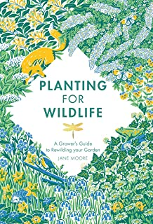 Planting for Wildlife: A Grower's Guide to Rewilding Your Garden