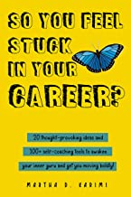 So You Feel Stuck in Your Career?: 20 thought-provoking ideas and 100+ self-coaching tools to awaken your inner guru and g...