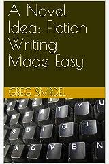 A Novel Idea: Fiction Writing Made Easy Kindle Edition