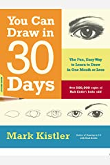 You Can Draw in 30 Days: The Fun, Easy Way to Learn to Draw in One Month or Less Kindle Edition