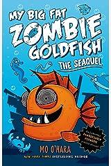 The SeaQuel: My Big Fat Zombie Goldfish (My Big Fat Zombie Goldfish Series Book 2) Kindle Edition