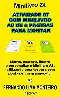 ATIVIDADE 07 COM MINILIVRO A8  DE 6 PÁGINAS  PARA MONTAR: Monte, escreva, ilustre  e personalize o minilivro A8,  utilizan...