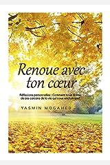 Renoue avec ton coeur : Réflexions personnelles: Comment se libérer de ces carcans de la vie qui nous enchaînent ? (French Edition) Kindle Edition