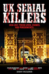UK SERIAL KILLERS: 1930-2021, Their Lives, Crimes and Punishments Kindle Edition