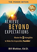 Achieve Beyond Expectations: Master the 5 Intangibles to Make the Impossible, Possible!