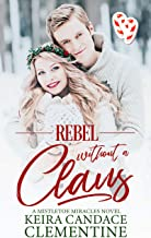 Rebel Without a Claus: A Christmas Romance (Mistletoe Miracles Book 1)