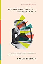 The Rise and Triumph of the Modern Self: Cultural Amnesia, Expressive Individualism, and the Road to Sexual Revolution Pdf