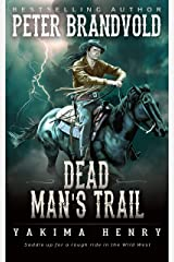 Dead Man's Trail: A Western Fiction Classic (Yakima Henry Book 10) Kindle Edition