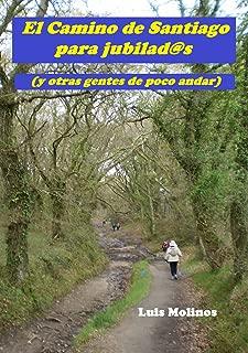 El Camino de Santiago para jubilad@s (y otras gentes de poco andar) (Spanish Edition)