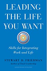 Leading the Life You Want: Skills for Integrating Work and Life Kindle Edition