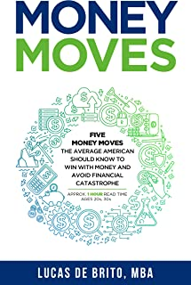 Money Moves: Five Money Moves the Average American Should Know to Win with Money and Avoid Financial Catastrophe (English Edition)