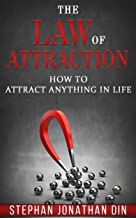 the law of attraction: how to attract anything in life (power of visualization,  the secret, money and law of attraction,manifesting,law of affirmation, the third eye, meditation)