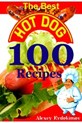 The Best Hot Dog 100 Recipes Kindle Edition