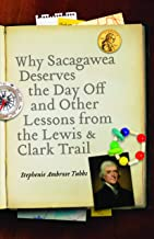 Why Sacagawea Deserves the Day Off and Other Lessons from the Lewis and Clark Trail (Bison Original)