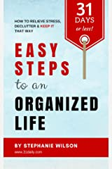 Easy Steps to an Organized Life in 31 Days or Less Kindle Edition