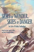 Skies of Wonder, Skies of Danger: An Isle of Write Anthology