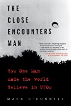The Close Encounters Man: How One Man Made the World Believe in UFOs (English Edition)
