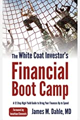The White Coat Investor's Financial Boot Camp: A 12-Step High-Yield Guide to Bring Your Finances Up to Speed (The White Coat Investor Series) Kindle Edition