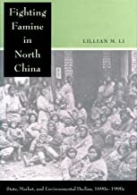 Fighting Famine in North China: State, Market, and Environmental Decline, 1690s-1990s