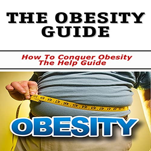 Obesity - The Obesity Guide : How To Conquer Obesity - The Help Guide