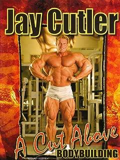 Jay Cutler: A Cut Above - Bodybuilding