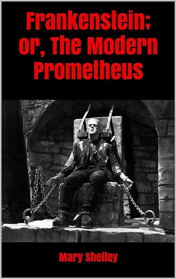 義務的欠伸既婚Frankenstein; or, The Modern Prometheus (English Edition)