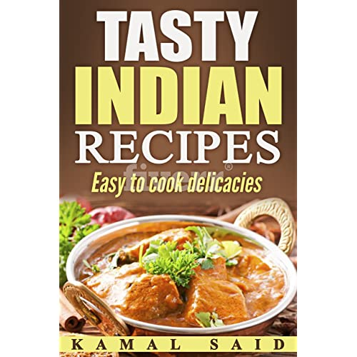 Tasty Indian recipes: easy to cook delicacies (indian cooking recipe book Book 1)