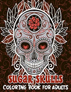 Sugar Skulls Coloring Book for Adults: Over 50+ Designs Inspired by Día de Los Muertos Skull Day of the Dead Easy Patterns...