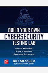 Build Your Own Cybersecurity Testing Lab: Low-cost Solutions for Testing in Virtual and Cloud-based Environments Kindle Edition