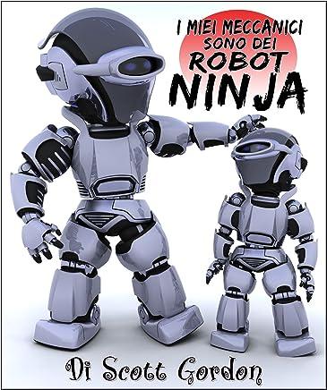 I Miei Meccanici Sono Dei Robot Ninja (Ninja Robot Repairmen Vol. 1)