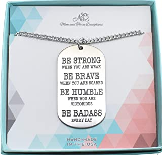 Mens or boys dog tag necklace. Be Strong when you are weak. Be Brave when you are scared. Be humble when you are victorious. Be Badass every day!