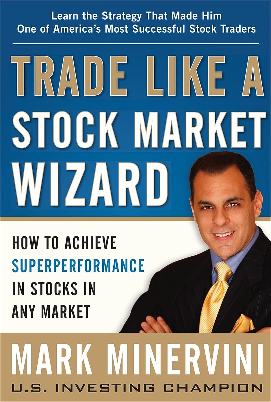 囲い精度特別にTrade Like a Stock Market Wizard: How to Achieve Super Performance in Stocks in Any Market (English Edition)