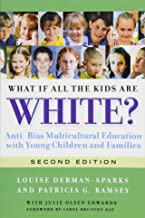 What If All the Kids Are White?: Anti-Bias Multicultural Education with Young Children and Families (Early Childhood Educa...