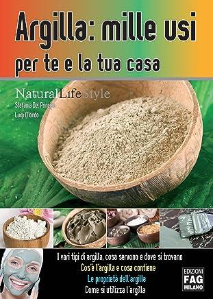 Argilla: mille usi per te e la tua casa (Natural LifeStyle)