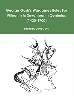 George Gush's Wargames Rules For Fifteenth to Seventeenth Centuries: (1420-1700)