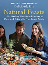 Natural Feasts: 100+ Healthy, Plant-Based Recipes to Share and Enjoy with Friends and Family (3) (Deliciously Ella)