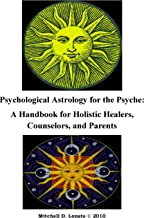 Psychological Astrology for the Psyche: A Workbook for Holistic Healers, Counselors, and Parents - and young people (English Edition)
