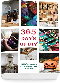 365 Day of DIY: 1000 Pages With Amazing Crafts (DIY Household Hacks, DIY Cleaning and Organizing, Homesteading)