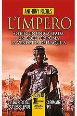 L'impero. Sotto un'unica spada - Un eroe per Roma - La vendetta dell'aquila Formato Kindle
