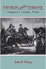 Swords Around A Throne: Napoleon's Grande Armée Kindle Edition