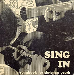 SING IN: A Songbook for Christian Youth [songbook]