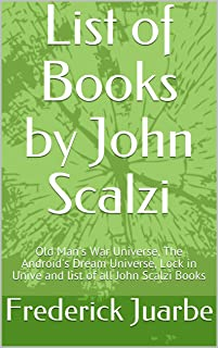 List of Books by John Scalzi: Old Man's War Universe, The Android's Dream Universe, Lock in Unive and list of all John Scalzi Books