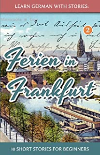 Learn German with Stories: Ferien in Frankfurt - 10 short stories for beginners: 2