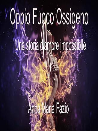 Oppio Fuoco Ossigeno - La storia di un amore impossibile