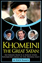 Khomeini: The Great Satan Sectarian Iran is a rogue state, Khamenei's dogs in the Middle East. (English Edition)