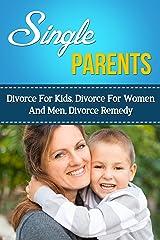 Single Parents – Divorce For Kids, Divorce For Women And Men, Divorce Remedy (Divorce And Remarriage, Divorce For Children) Kindle Edition