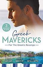 Greek Mavericks: For The Greek's Revenge/The Consequence of His Vengeance/The Greek's Pleasurable Revenge/Taken by Her Gre...