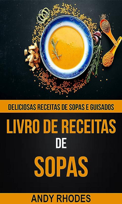 政治家鳴り響く治安判事Livro de Receitas de Sopas: Deliciosas receitas de sopas e guisados (Portuguese Edition)